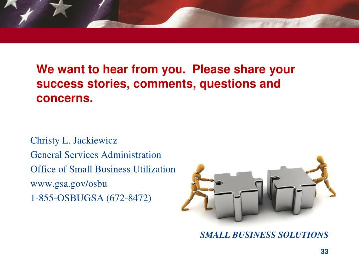 We want to hear from you.  Please share your success stories, comments, questions and concerns.