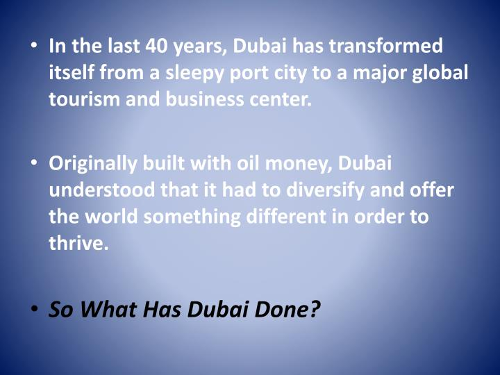 In the last 40 years, Dubai has transformed itself from a sleepy port city to a major global tourism...