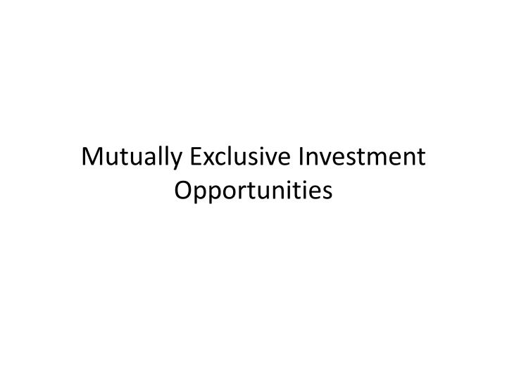 Mutually Exclusive Investment Opportunities