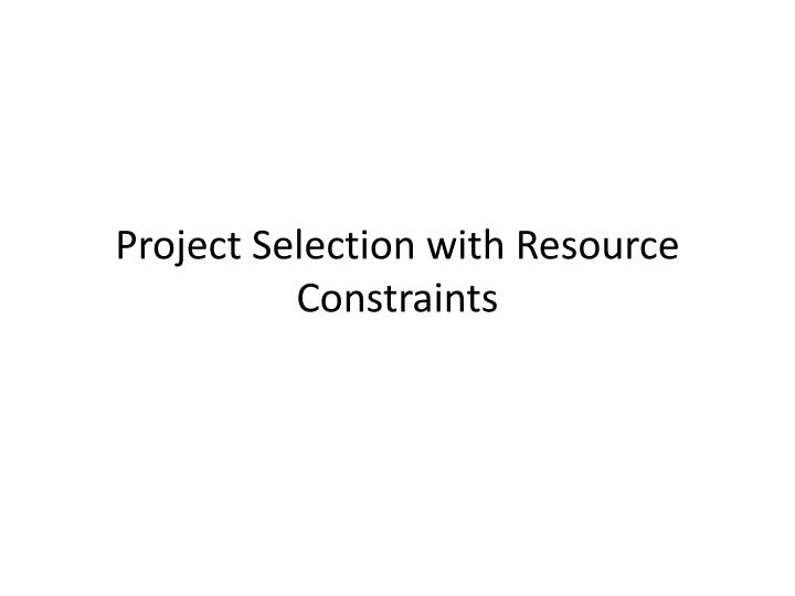 Project Selection with Resource Constraints