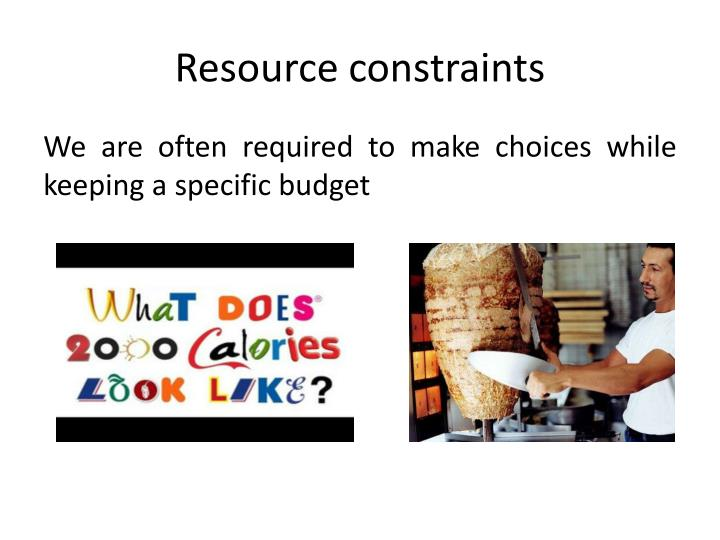 Resource constraints