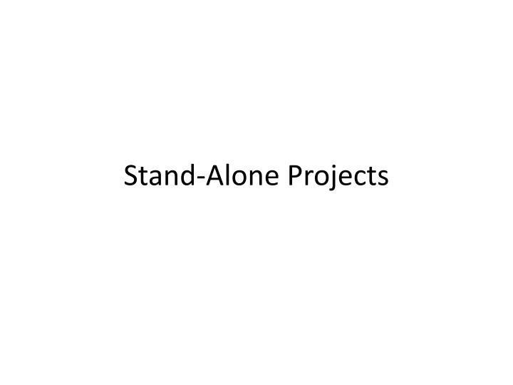 Stand alone projects