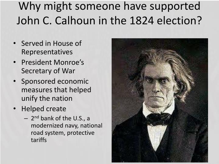 Why might someone have supported John C. Calhoun in the 1824 election?