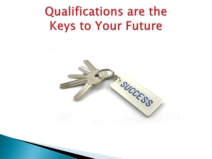 Qualifications are the keys to your future