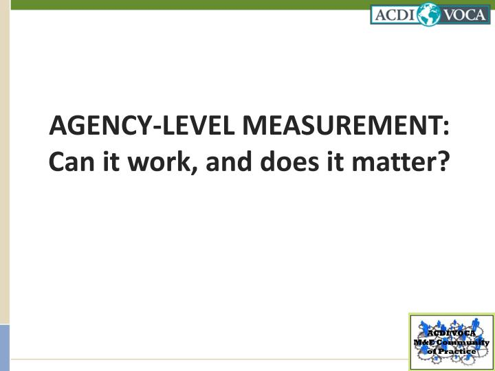 Agency level measurement can it work and does it matter