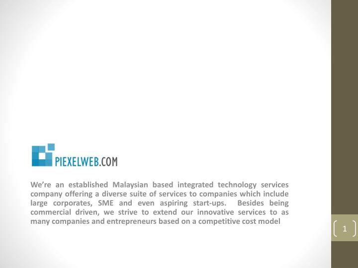 We're an established Malaysian based integrated technology services company offering a diverse sui...