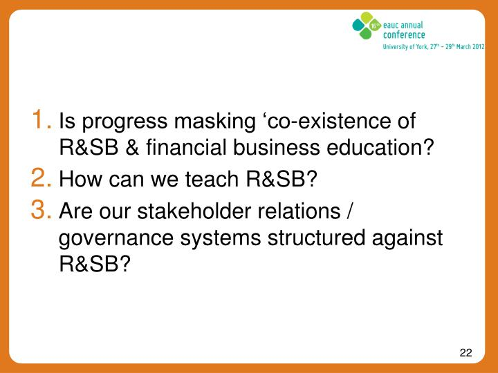 Is progress masking 'co-existence of R&SB & financial business education?