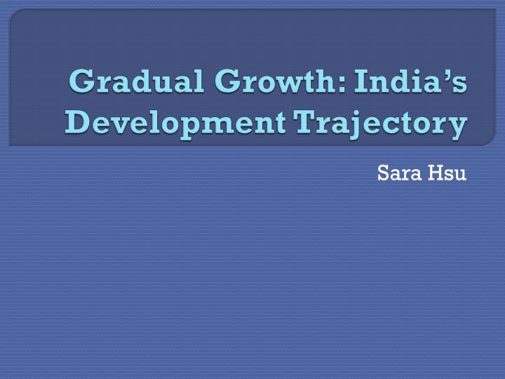 Gradual growth india s development trajectory
