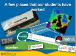 a few places that our students have worked