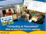 computing at aberystwyth what we teach and how it is organised