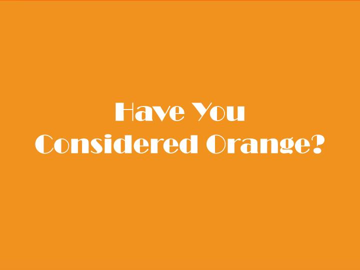 Have You Considered Orange?