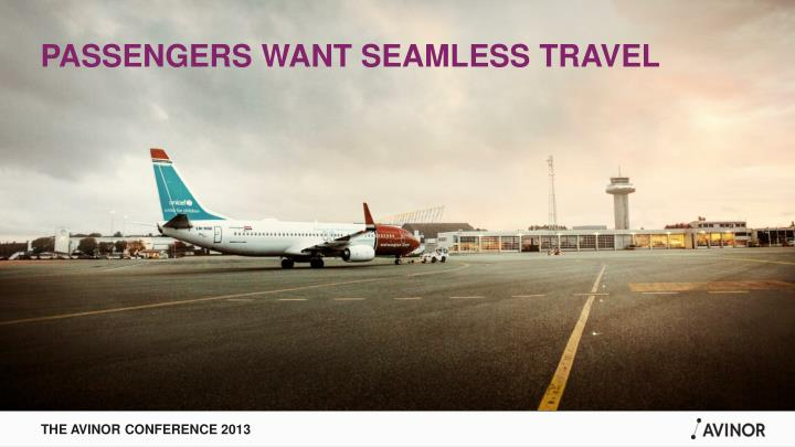 PASSENGERS WANT SEAMLESS TRAVEL