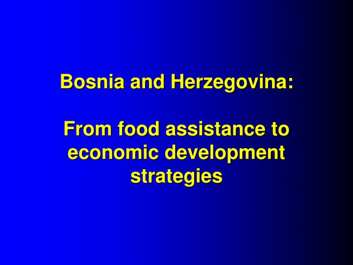 Bosnia and herzegovina from food assistance to economic development strategies