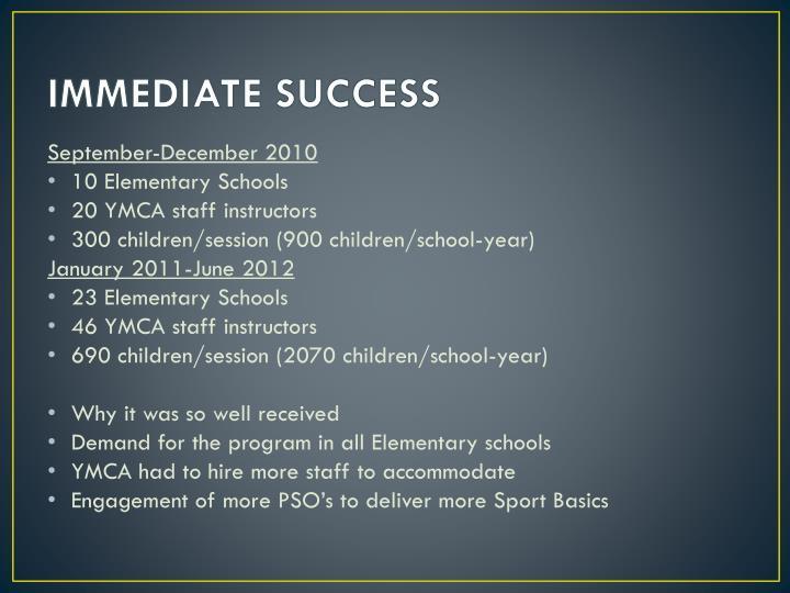 IMMEDIATE SUCCESS