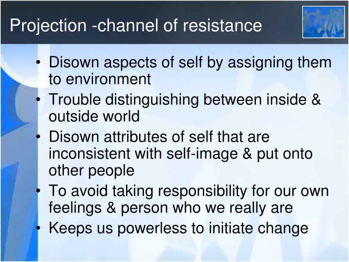 Projection -channel of resistance