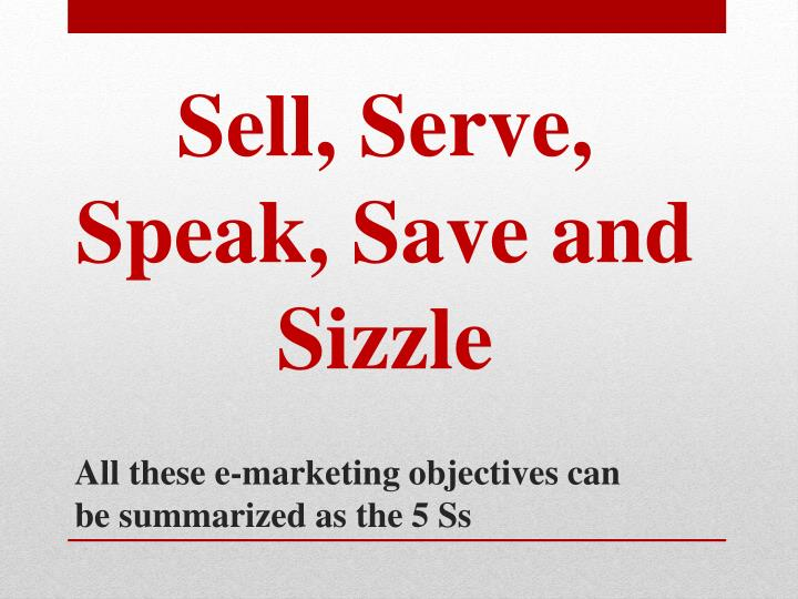 All these e marketing objectives can be summarized as the 5 ss