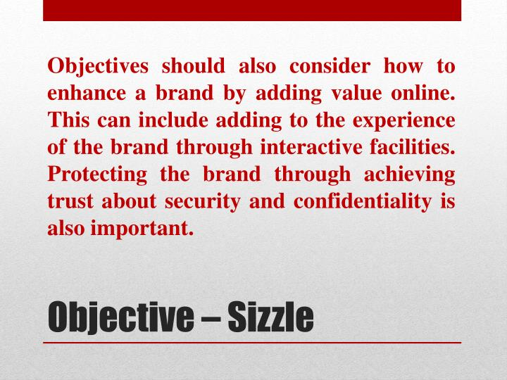 Objectives should also consider how to enhance a brand by adding value online. This