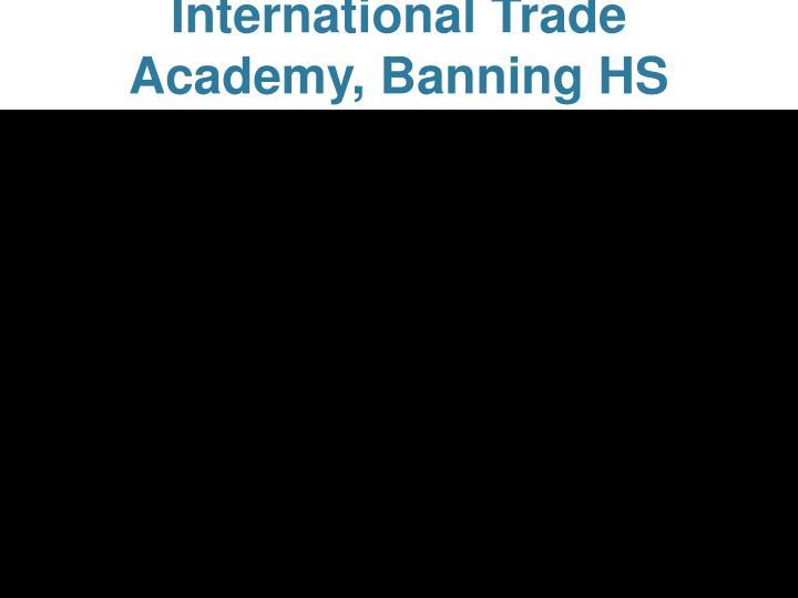 International Trade Academy, Banning HS