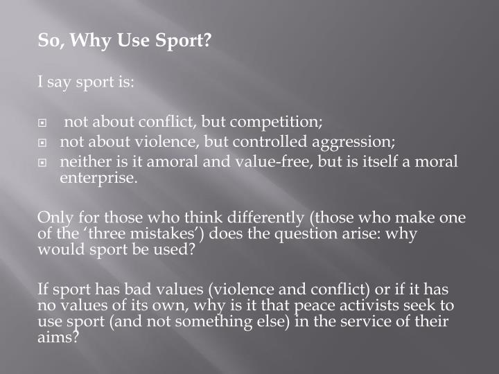 So, Why Use Sport?