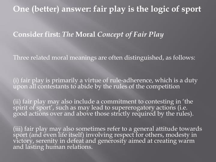 One (better) answer: fair play is the logic of sport
