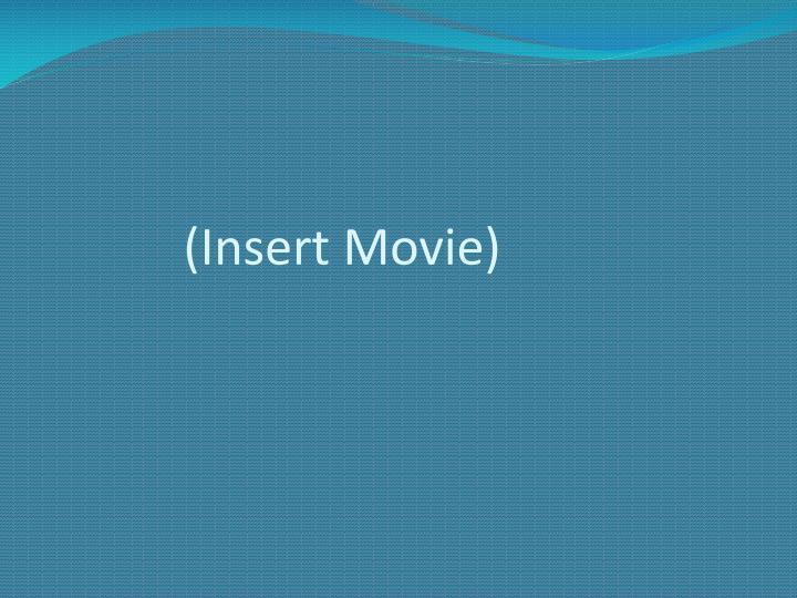 (Insert Movie)
