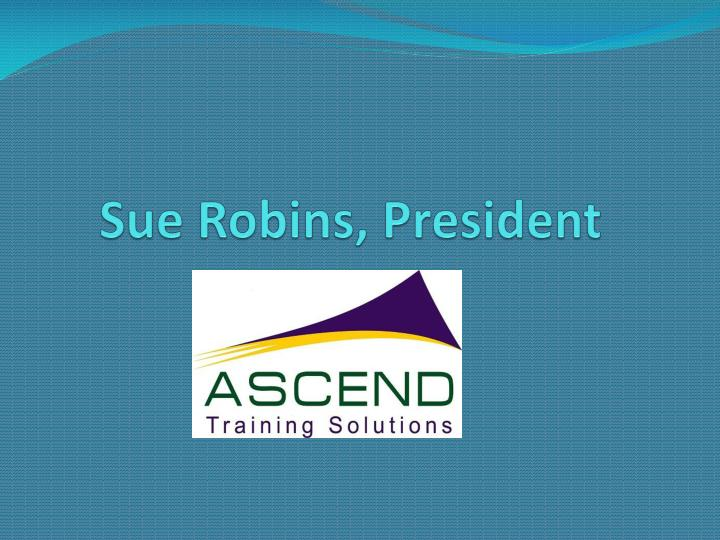 Sue Robins, President