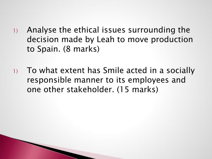 Analyse the ethical issues surrounding the decision made by Leah to move production to Spain. (8 marks)