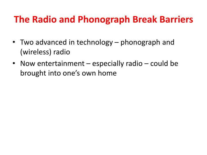 The Radio and Phonograph Break Barriers