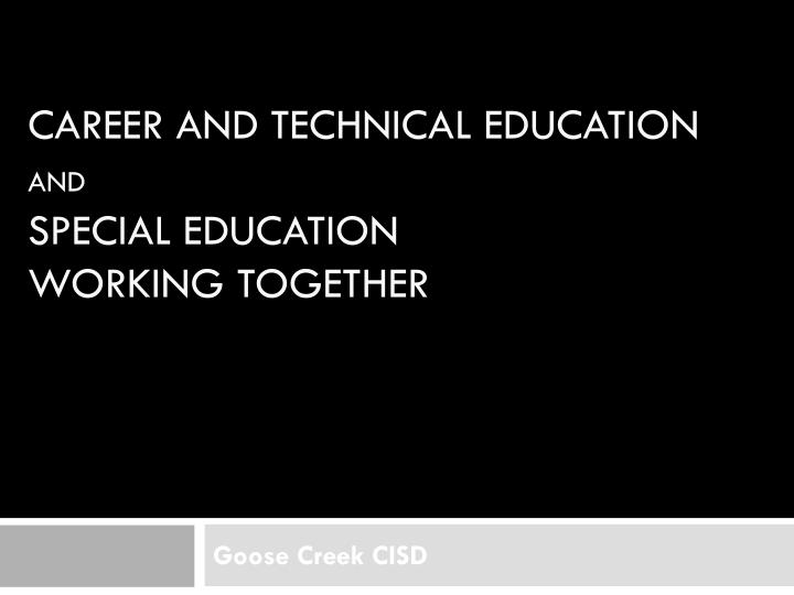 Career and technical education and special education working together