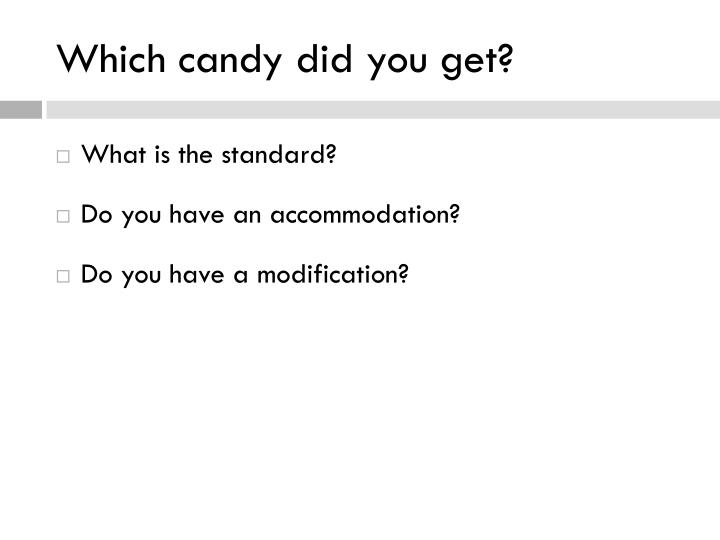 Which candy did you get?