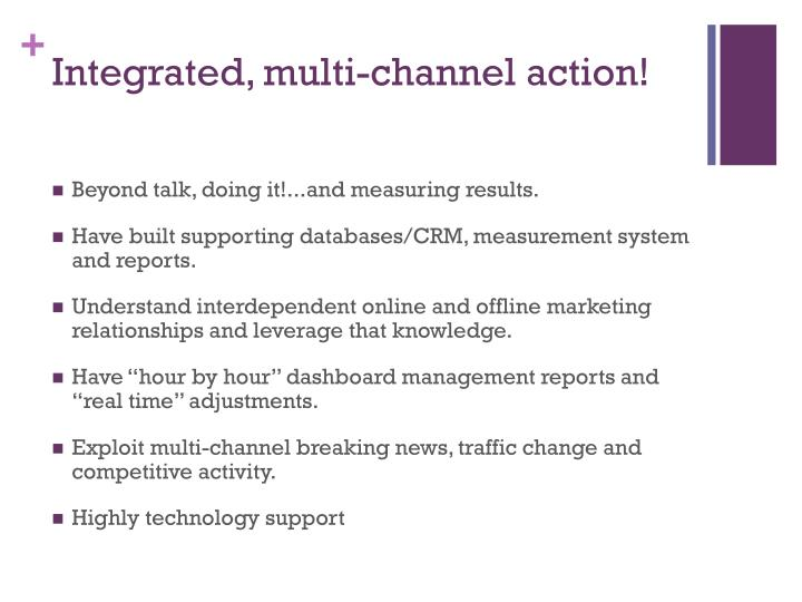 Integrated, multi-channel action!