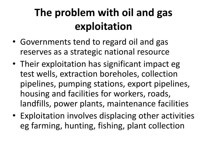 The problem with oil and gas exploitation