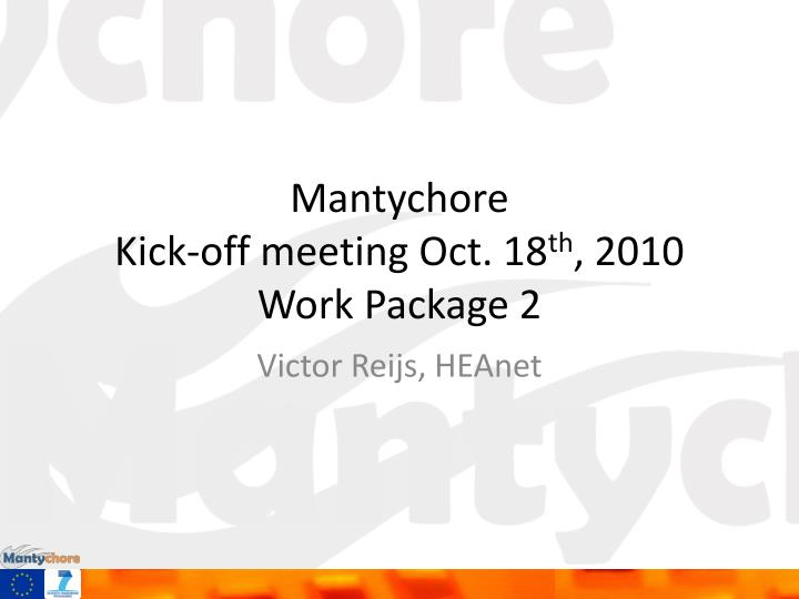 Mantychore kick off meeting oct 18 th 2010 work package 2