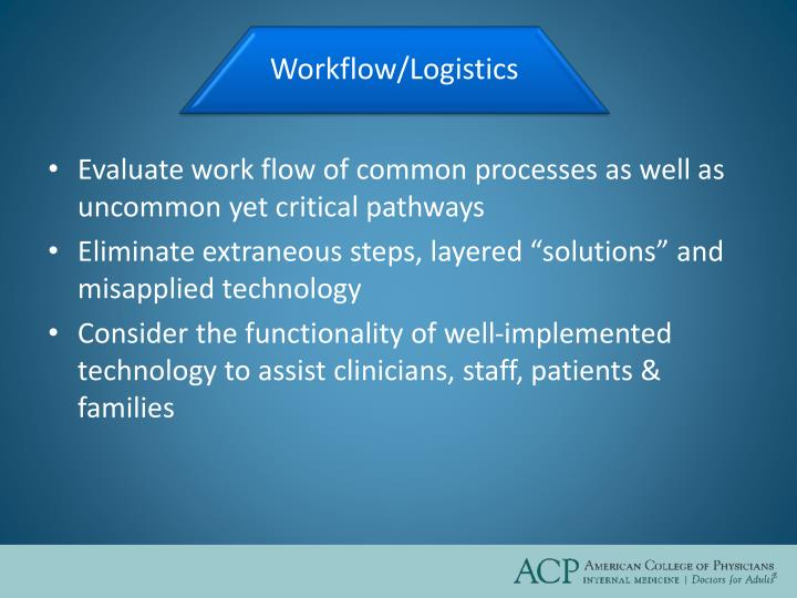 Evaluate work flow of common processes as well as uncommon yet critical pathways