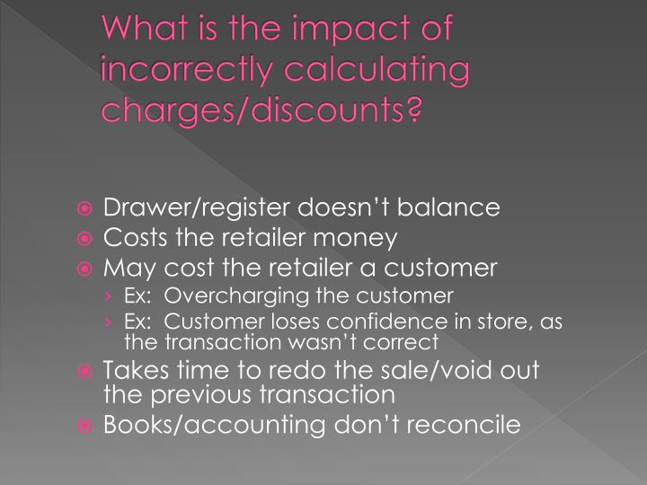 What is the impact of incorrectly calculating charges/discounts?