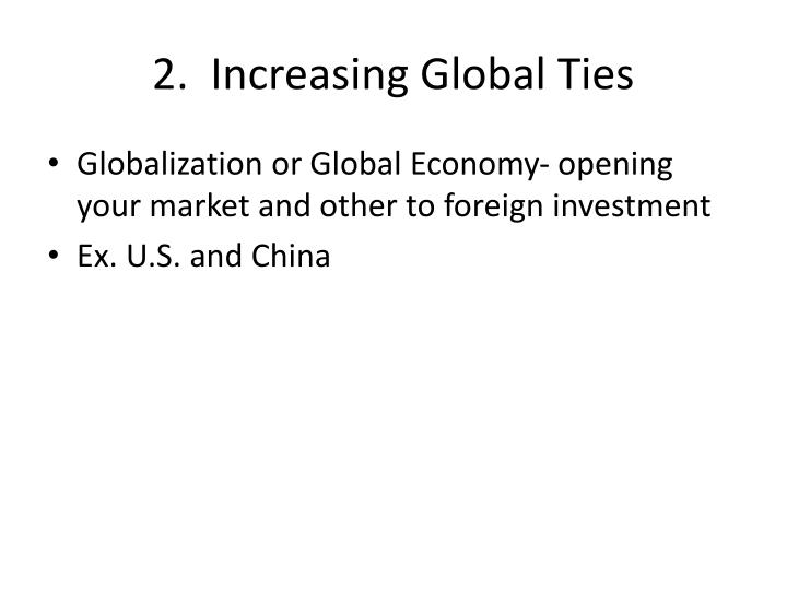2.  Increasing Global Ties