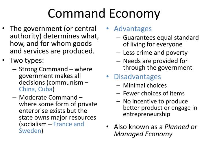 The government (or central authority) determines what, how, and for whom goods and services are produced.