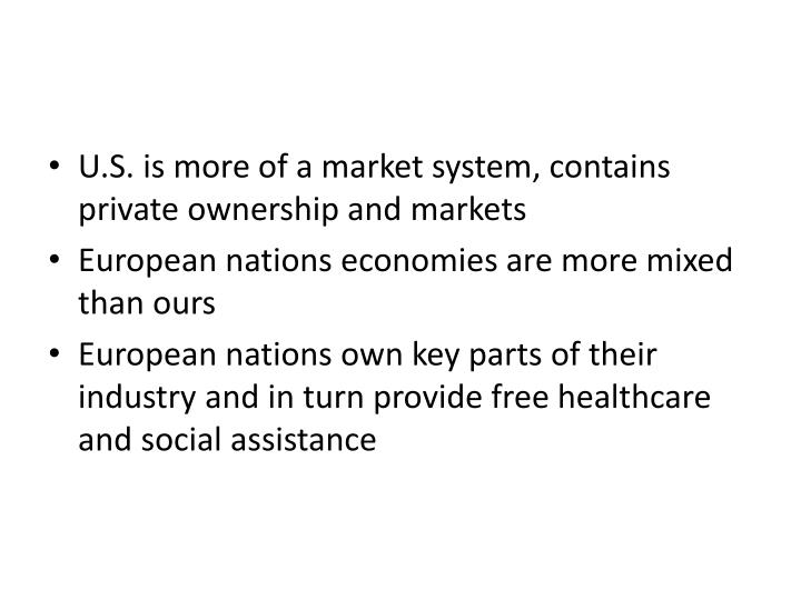 U.S. is more of a market system, contains private ownership and markets