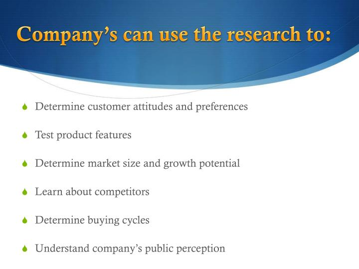 Company's can use the research to: