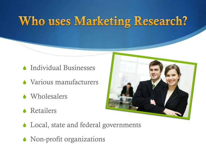 Who uses Marketing Research?