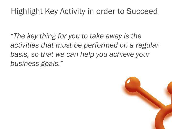 Highlight Key Activity in order to Succeed