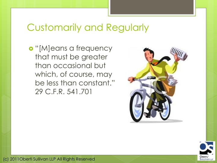 Customarily and Regularly