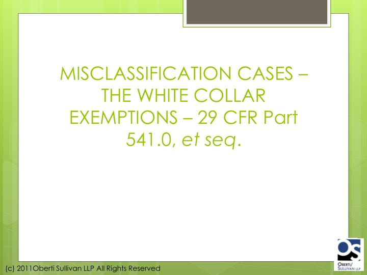 MISCLASSIFICATION CASES – THE WHITE COLLAR EXEMPTIONS – 29 CFR Part 541.0,