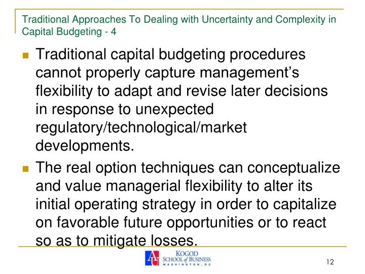 Traditional Approaches To Dealing with Uncertainty and Complexity in Capital Budgeting - 4