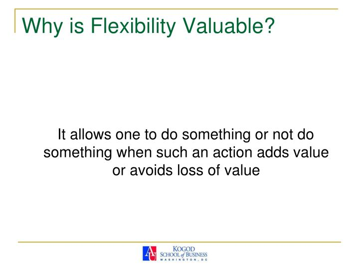 Why is Flexibility Valuable?
