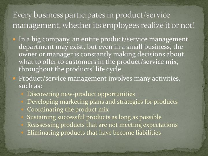 Every business participates in product/service management, whether its
