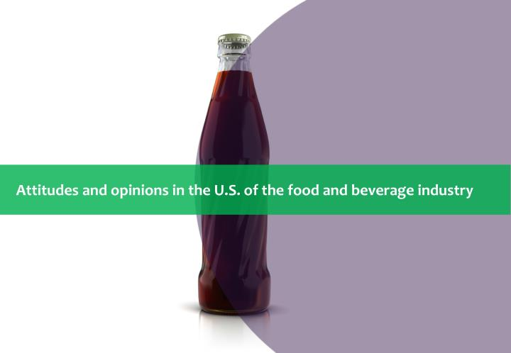 Attitudes and opinions in the U.S. of the food and beverage industry