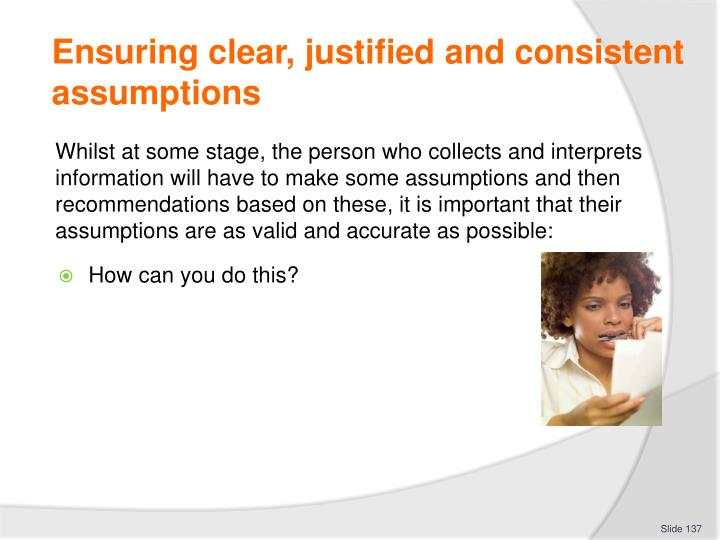 Ensuring clear, justified and consistent assumptions