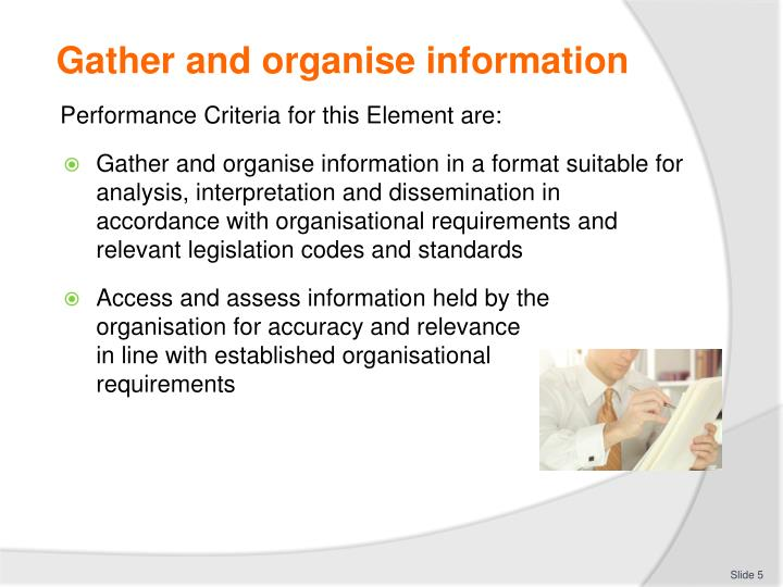Gather and organise information