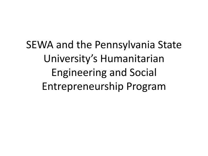 SEWA and the Pennsylvania State University's Humanitarian Engineering and Social Entrepreneurship ...